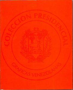 Coordinación general: Laura Carrera A. Colección Presidencial Gráficas Venezolanas, 2004-2005 Texto: Félix Suazo Diseño gráfico: Carlos E. López y Nelson Sandoval Consejo Nacional de la Cultura (Conac), La Galaxia. Caracas, 2005